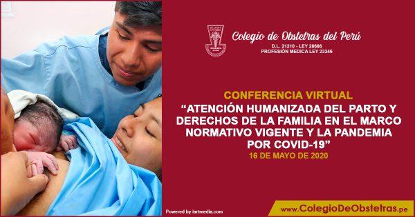 """CONFERENCIA VIRTUAL  """"ATENCIÓN HUMANIZADA DEL PARTO Y DERECHOS DE LA FAMILIA EN EL MARCO NORMATIVO VIGENTE Y LA PANDEMIA POR COVID-19"""""""